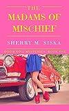 The Madams of Mischief: A laugh-out-loud cozy (Doom Divas Humorous Cozy Series, #1)