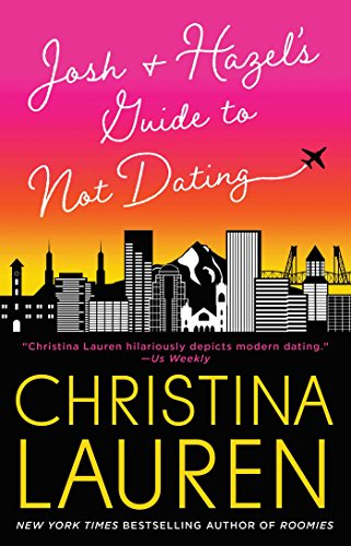 Josh and Hazel's Guide to Not Dating by [Lauren, Christina]