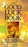 The Good Luck Book: An A-to-Z Guide to Charms and Symbols