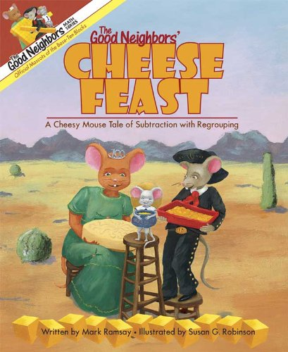 The Good Neighbors' Cheese Feast: A Cheesy Mouse Tale of Subtraction with Regrouping (The Good Neighbors Math Series)