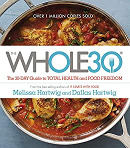 The Whole30: The 30-Day Guide to Total Health and Food Freedom