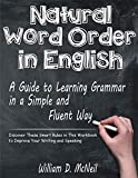 Natural Word Order in English: A Guide to Learning Grammar in a Simple and Fluent Way: Discover These Smart Rules in This Workbook to Improve Your Writing and Speaking