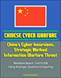 Chinese Cyber Warfare: China's Cyber Incursions, Strategic Method, Information Warfare Threat - Mandiant Report, Unit 61398, Henry Kissinger, Quantum Computing