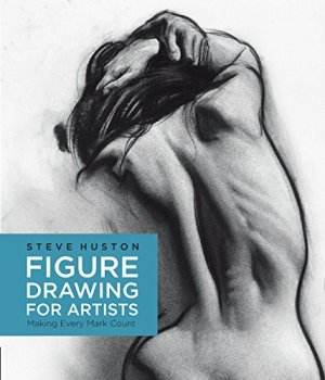 Figure Drawing for Artists: Making Every Mark Count (For Artists, 1)