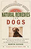 Veterinarians Guide to Natural Remedies for Dogs: Safe and Effective Alternative Treatments and Healing Techniques from the Nations Top Holistic Veterinarians