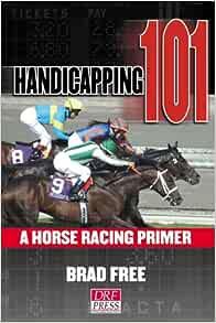 Handicapping 101: A Horse Racing Primer: Brad Free ...