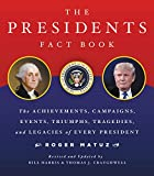 Presidents Fact Book Revised and Updated!: The Achievements, Campaigns, Events, Triumphs, and Legacies of Every President from George Washington to the Current One