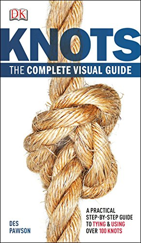 Knots:The Complete Visual Guide: A Practical Step-by-Step Guide to Tying and Using over 100 Knots