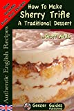 How To Make Sherry Trifle  and British Fools: Traditional English Desserts (Authentic English Recipes Book 2)