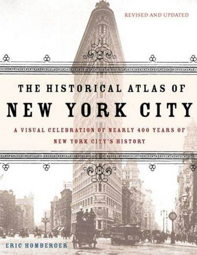 The Historical Atlas of New York City: A Visual Celebration of 400 Years of New York City's History