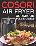 COSORI Air Fryer Cookbook for Beginners: Quick and Foolproof COSORI Air Fryer Recipes For Your Whole Family with Beginner's Guide