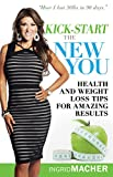 Kickstart The New You: Health and Weight Loss Tips for Amazing Results