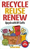 RECYCLE, REUSE, RENEW: Upcycle With DIY Crafts (Decorating Your Home, DIY Projects, DIY Crafts, Garage Sale, DIY Hacks)