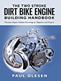 The Two Stroke Dirt Bike Engine Building Handbook