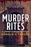 MURDER RITES: THE JOHNNY SUNDANCE MYSTERY SERIES (JOHNNY SUNDANCE MYSTERIES Book 1)