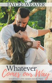 Whatever Comes Our Way (Everyday Love Book 2) by [Weaver, Jaycee]