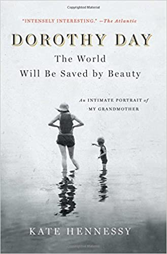 Cover of Dorothy Day: The World Will be Saved by Beauty: An Intimate Portrait of my Grandmother by Kate Hennessy