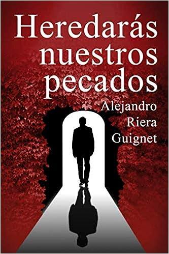 Descargar gratis Heredarás nuestros pecados de Alejandro Riera Guignet