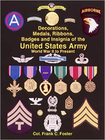The Decorations Medals Ribbons Badges And Insignia Of United States Army World War Ii To Present First Edition