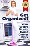 Get Organized! Your 12 Month Home Clutter Killer Guide : 2nd Edition (Revised) : Organizing The House, Decluttering And How To Clean Your Home To Perfection (Gleam Guru Book 1)