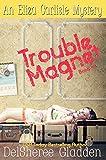 Trouble Magnet (Eliza Carlisle Mystery Book 1)