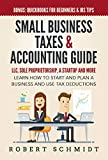 Small Business Taxes & Accounting Guide: LLC, Sole Proprietorship, a Startup and more - Learn How to Start and Plan a Business and Use Tax Deductions - Bonus: Quickbooks for Beginners & IRS Tips