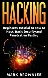 Hacking: Beginners Tutorial to How to Hack, Basic Security and Penetration Testing (Hacking,How to Hack,Basic Security,Penetration Testing,)