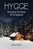 Hygge: Discovering The Danish Art Of Happiness - How To Live Cozily And Enjoy Life's Simple Pleasures