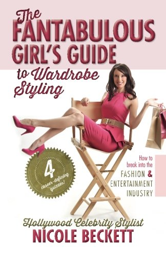 The Fantabulous Girl's Guide to Wardrobe Styling: How to break into the fashion & entertainment industry (Volume 1)