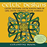 Celtic Designs Coloring Book: Celtic Tattoos, Celtic Knots, Tree of Life, Celtic Crosses, Celtic Animals