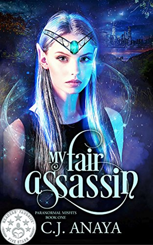 My Fair Assassin: Allies Of The Fae Realm Fated Mates Romance (Paranormal Misfits Book 1) by [Anaya, C.J.]