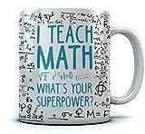 Funny Teacher Coffee Mug - I Teach Math What's Your Superpower? Funny Teachers Gift For School, Match Teacher Gifts, Teacher Coffee/Tea Cup 11 Oz. White