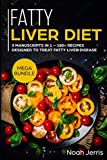 Fatty Liver Diet: MEGA BUNDLE - 3 Manuscripts in 1 - 180+ Recipes designed to treat fatty liver disease