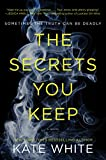 The Secrets You Keep: A Novel