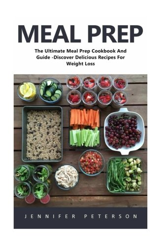 Meal Prep: The Ultimate Meal Prep Cookbook And Guide - Discover Delicious Recipes For Weight Loss! (Meal Planning, Batch Cooking, Clean Eating)