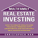 Multifamily Real Estate Investing: How to Create Wealth and Financial Freedom with Apartments and Multifamily Real Estate Investing