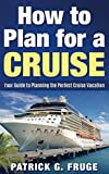 How to Plan for a Cruise: Your Guide to Planning the Perfect Cruise Vacation