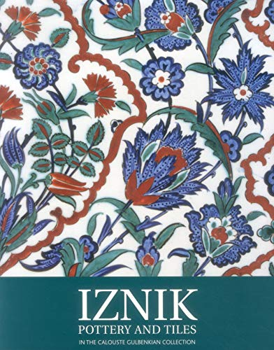 Iznik Pottery and Tiles: In the Calouste Gulbenkian Collection