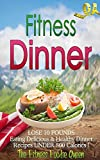 Fitness Dinner: The Fitness Dinner Recipe Book to Help You Lose 10 Pounds Eating Delicious & Healthy Dinner Recipes Under 500 Calories! (Low Calorie Recipes! 3)