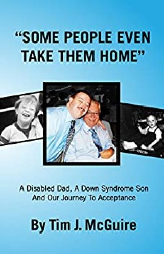 """Some People Even Take Them Home"": A Disabled Dad, a Down Syndrome Son, and Our Journey to Acceptance by [McGuire, Tim J]"