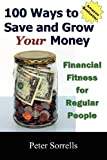 100 Ways to Save and Grow Your Money: Financial Fitness for Regular People
