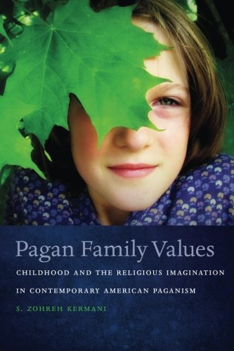 Pagan Family Values: Childhood and the Religious Imagination in Contemporary American Paganism (New and Alternative Religions)