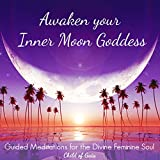 Awaken Your Inner Moon Goddess: Guided Meditations for the Divine Feminine Soul