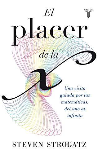 El placer de la X: Una visita guiada por las matemáticas, del uno al infinito (Spanish Edition)