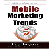 Mobile Marketing and Advertising Trends: Your Complete Marketing Guide for Local and National Mobile