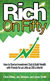 Rich on Fifty: How to Start an Investment Club and Build Wealth with Friends for as Little as $50 a Month