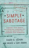 Simple Sabotage: A Modern Field Manual for Detecting and Rooting Out Everyday Behaviors That Undermine Your Workplace
