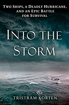Into the Storm: Two Ships, a Deadly Hurricane, and an Epic Battle for Survival by [Korten, Tristram]