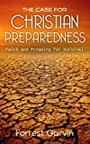 The Case for Christian Preparedness - Faith and Prepping for Survival (Christian Preppers Series)