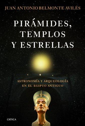 Pirámides, templos y estrellas : astronomía y arqueología en el Egipto Antiguo